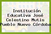 Institución Educativa José Celestino Mutis Pueblo Nuevo Córdoba