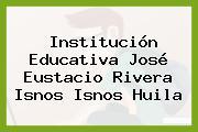 Institución Educativa José Eustacio Rivera Isnos Isnos Huila
