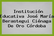 Institución Educativa José María Berastegui Ciénaga De Oro Córdoba