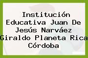 Institución Educativa Juan De Jesús Narváez Giraldo Planeta Rica Córdoba