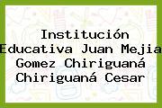 Institución Educativa Juan Mejia Gomez Chiriguaná Chiriguaná Cesar