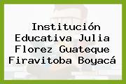 Institución Educativa Julia Florez Guateque Firavitoba Boyacá