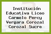 Institución Educativa Liceo Carmelo Percy Vergara Corozal Corozal Sucre