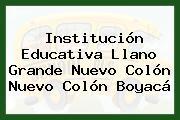 Institución Educativa Llano Grande Nuevo Colón Nuevo Colón Boyacá