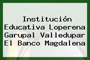 Institución Educativa Loperena Garupal Valledupar El Banco Magdalena