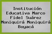 Institución Educativa Marco Fidel Suárez Moniquirá Moniquirá Boyacá