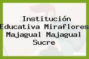 Institución Educativa Miraflores Majagual Majagual Sucre