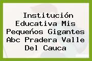 Institución Educativa Mis Pequeños Gigantes Abc Pradera Valle Del Cauca
