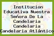 Institucion Educativa Nuestra Señora De La Candelaria Candelaria Candelaria Atlántico