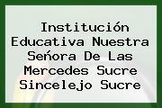 Institución Educativa Nuestra Señora De Las Mercedes Sucre Sincelejo Sucre