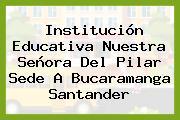 Institución Educativa Nuestra Señora Del Pilar Sede A Bucaramanga Santander