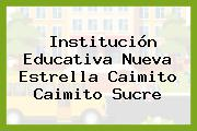 Institución Educativa Nueva Estrella Caimito Caimito Sucre