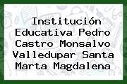 Institución Educativa Pedro Castro Monsalvo Valledupar Santa Marta Magdalena