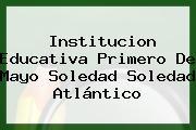 Institucion Educativa Primero De Mayo Soledad Soledad Atlántico
