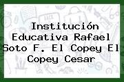 Institución Educativa Rafael Soto F. El Copey El Copey Cesar