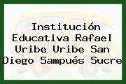 Institución Educativa Rafael Uribe Uribe San Diego Sampués Sucre