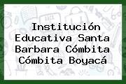 Institución Educativa Santa Barbara Cómbita Cómbita Boyacá