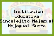 Institución Educativa Sincelejito Majagual Majagual Sucre