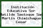 Institución Educativa Sor Matilde Sastoque San Martín Chimichagua Cesar
