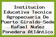 Institucion Educativa Tecnica Agropecuaria De Puerto Giraldo-Sede Rafael Nuñez Ponedera Atlántico