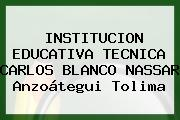 Institucion Educativa Tecnica Carlos Blanco Nassar Anzoátegui Tolima