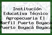 Institución Educativa Técnico Agropecuaria El Marfil Puerto Boyacá Puerto Boyacá Boyacá