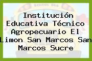 Institución Educativa Técnico Agropecuario El Limon San Marcos San Marcos Sucre
