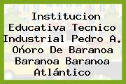 Institucion Educativa Tecnico Industrial Pedro A. Oñoro De Baranoa Baranoa Baranoa Atlántico