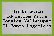 Institución Educativa Villa Corelca Valledupar El Banco Magdalena