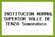INSTITUCION NORMAL SUPERIOR VALLE DE TENZA Somondoco