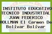 INSTITUTO EDUCATIVO TECNICO INDUSTRTIAL JUAN FEDERICO HOLLMAN El Carmen De Bolívar Bolívar