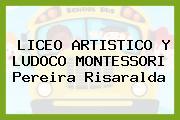 LICEO ARTISTICO Y LUDOCO MONTESSORI Pereira Risaralda