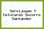 Servijoyas Y Celulares Socorro Santander