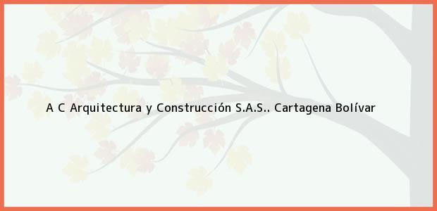 Teléfono, Dirección y otros datos de contacto para A C Arquitectura y Construcción S.A.S.., Cartagena, Bolívar, Colombia