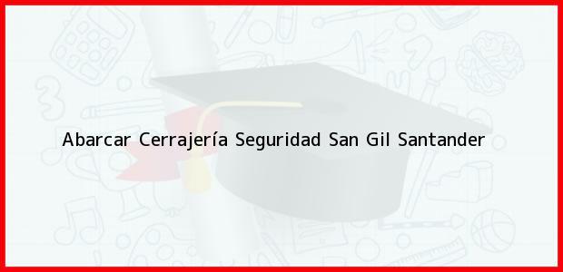 Teléfono, Dirección y otros datos de contacto para Abarcar Cerrajería Seguridad, San Gil, Santander, Colombia