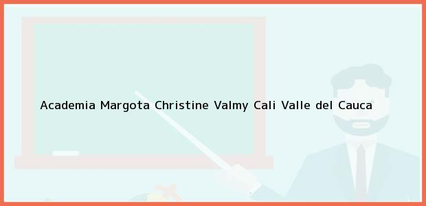 Teléfono, Dirección y otros datos de contacto para Academia Margota Christine Valmy, Cali, Valle del Cauca, Colombia