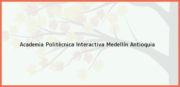 Teléfono, Dirección y otros datos de contacto para Academia Politécnica Interactiva, Medellín, Antioquia, Colombia