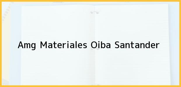 Teléfono, Dirección y otros datos de contacto para Amg Materiales, Oiba, Santander, Colombia
