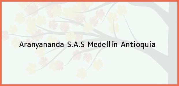 Teléfono, Dirección y otros datos de contacto para Aranyananda S.A.S, Medellín, Antioquia, Colombia