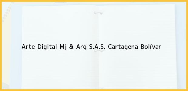 Teléfono, Dirección y otros datos de contacto para Arte Digital Mj & Arq S.A.S., Cartagena, Bolívar, Colombia