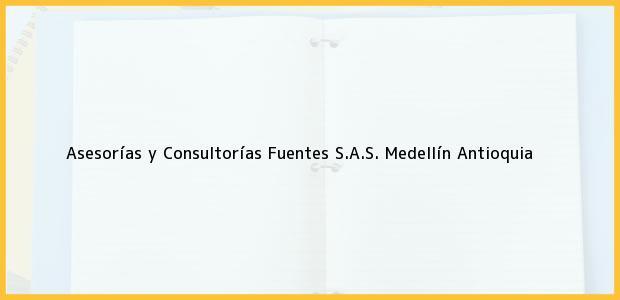 Teléfono, Dirección y otros datos de contacto para Asesorías y Consultorías Fuentes S.A.S., Medellín, Antioquia, Colombia