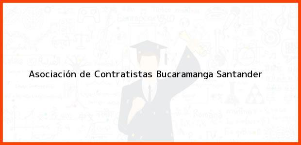Teléfono, Dirección y otros datos de contacto para Asociación de Contratistas, Bucaramanga, Santander, Colombia