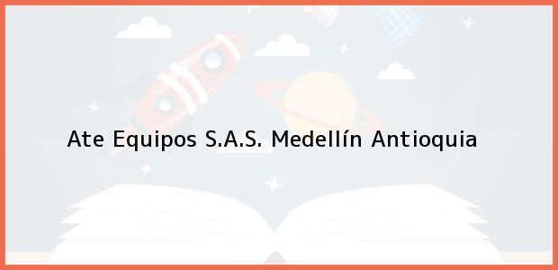 Teléfono, Dirección y otros datos de contacto para Ate Equipos S.A.S., Medellín, Antioquia, Colombia