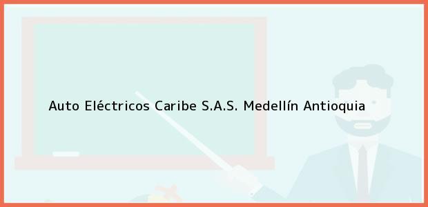 Teléfono, Dirección y otros datos de contacto para Auto Eléctricos Caribe S.A.S., Medellín, Antioquia, Colombia
