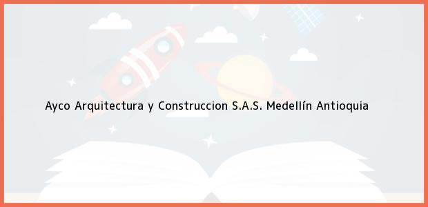 Teléfono, Dirección y otros datos de contacto para Ayco Arquitectura y Construccion S.A.S., Medellín, Antioquia, Colombia