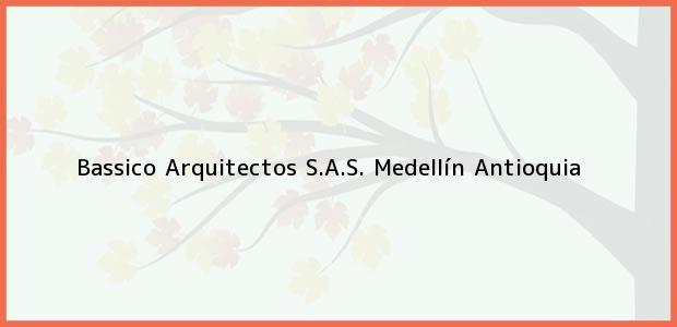 Teléfono, Dirección y otros datos de contacto para Bassico Arquitectos S.A.S., Medellín, Antioquia, Colombia