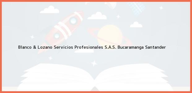 Teléfono, Dirección y otros datos de contacto para Blanco & Lozano Servicios Profesionales S.A.S., Bucaramanga, Santander, Colombia