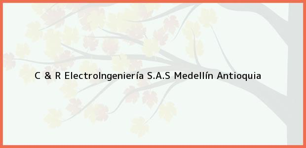 Teléfono, Dirección y otros datos de contacto para C & R ElectroIngeniería S.A.S, Medellín, Antioquia, Colombia
