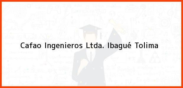 Teléfono, Dirección y otros datos de contacto para Cafao Ingenieros Ltda., Ibagué, Tolima, Colombia