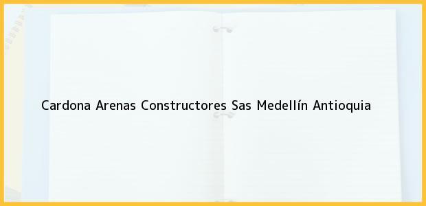 Teléfono, Dirección y otros datos de contacto para Cardona Arenas Constructores Sas, Medellín, Antioquia, Colombia